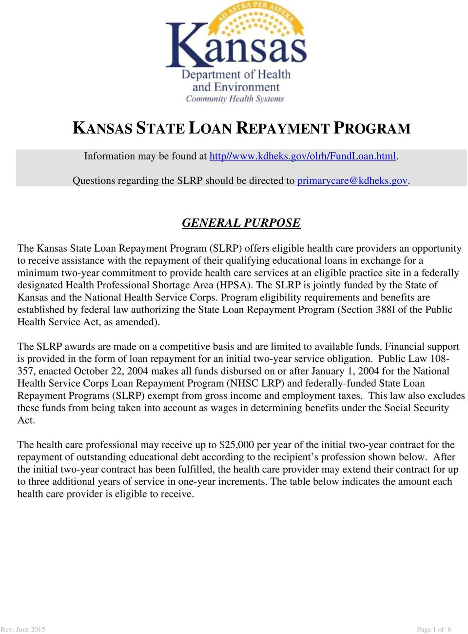 GENERAL PURPOSE The Kansas State Loan Repayment Program (SLRP) offers eligible health care providers an opportunity to receive assistance with the repayment of their qualifying educational loans in
