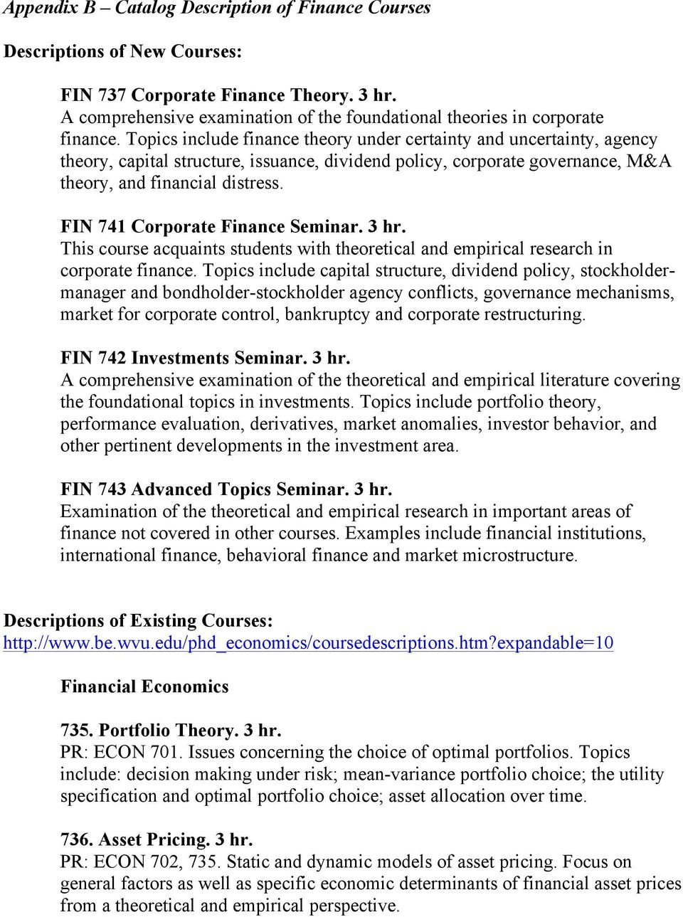 FIN 741 Corporate Finance Seminar. 3 hr. This course acquaints students with theoretical and empirical research in corporate finance.