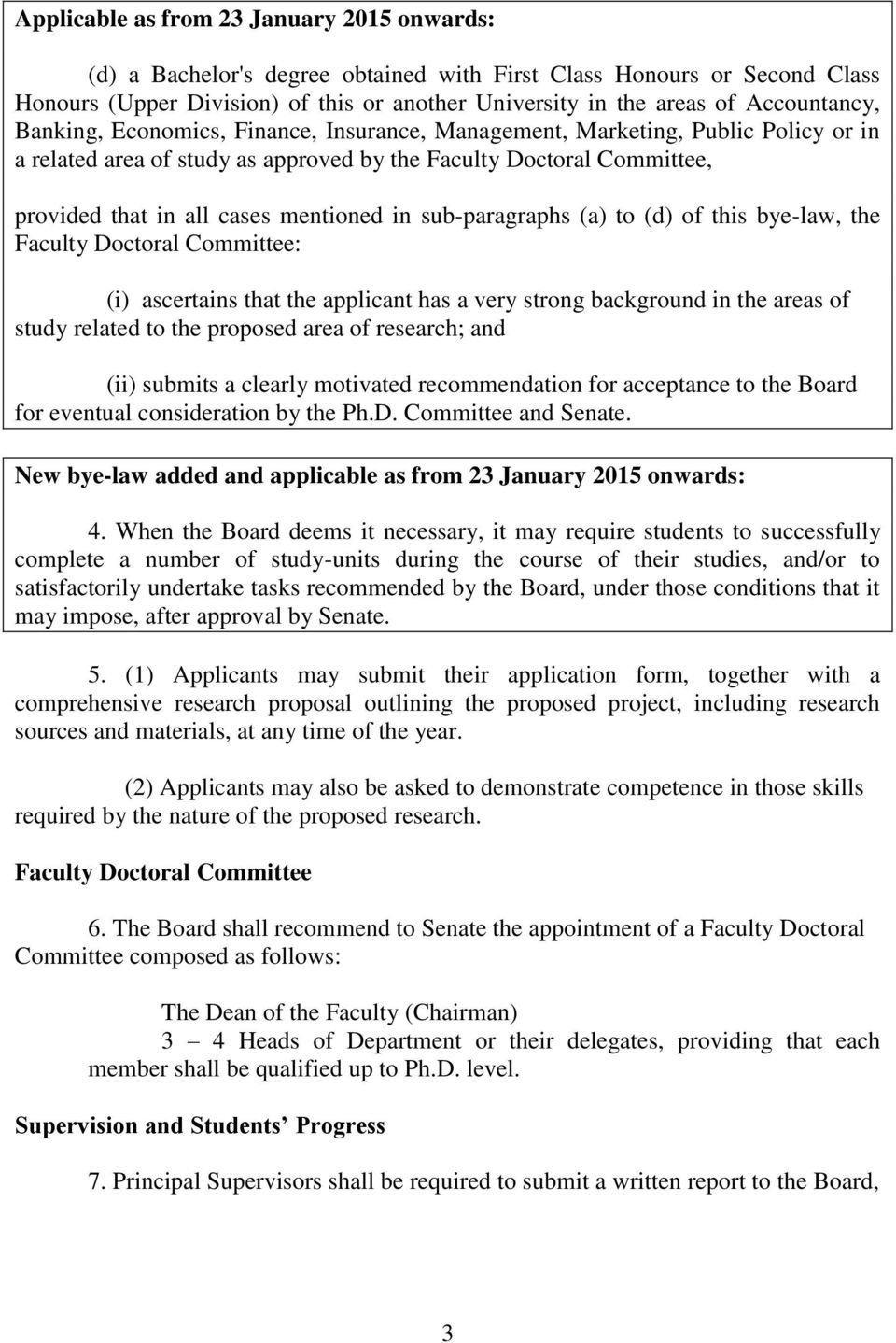 mentioned in sub-paragraphs (a) to (d) of this bye-law, the Faculty Doctoral Committee: (i) ascertains that the applicant has a very strong background in the areas of study related to the proposed