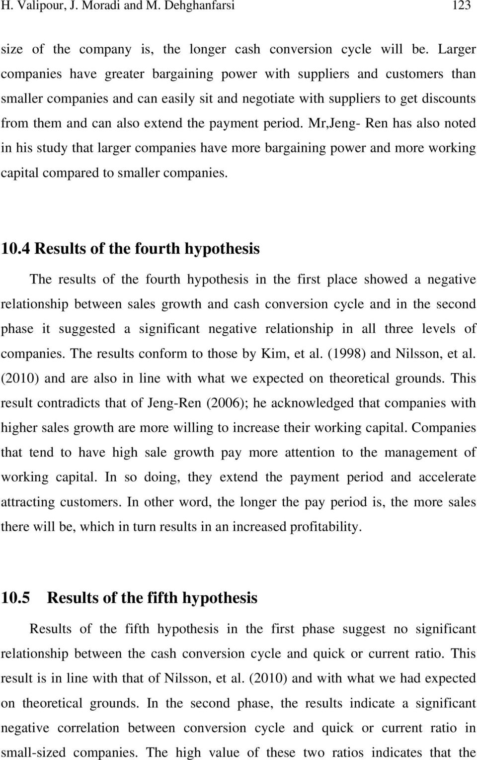 payment period. Mr,Jeng- Ren has also noted in his study that larger companies have more bargaining power and more working capital compared to smaller companies. 10.