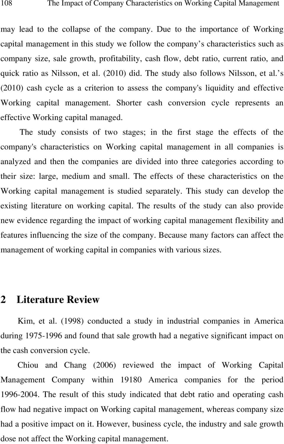 quick ratio as Nilsson, et al. (2010) did. The study also follows Nilsson, et al. s (2010) cash cycle as a criterion to assess the company's liquidity and effective Working capital management.