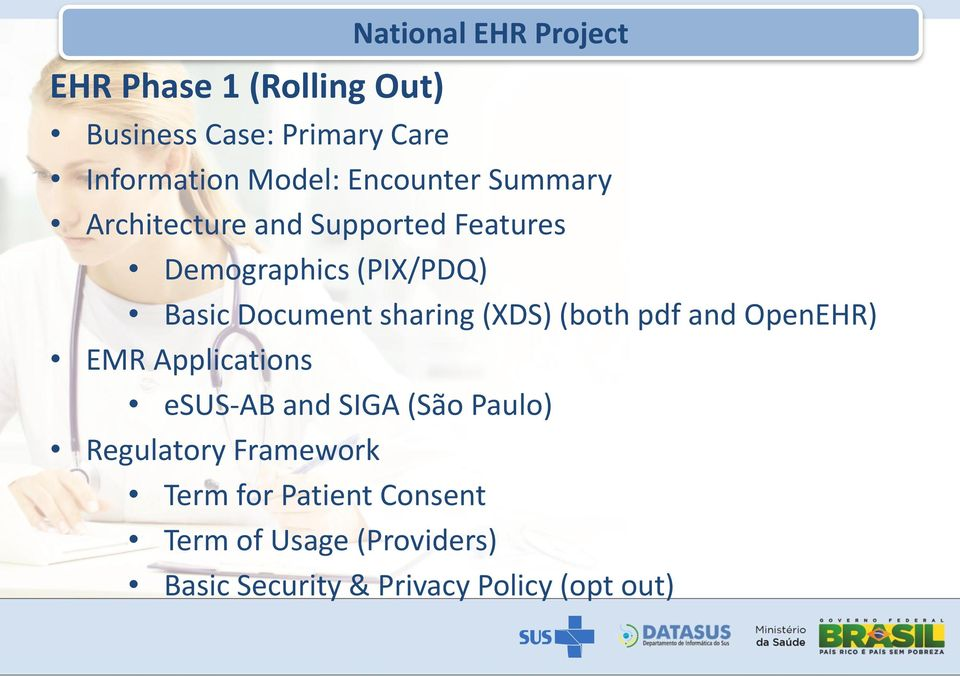 sharing (XDS) (both pdf and OpenEHR) EMR Applications esus-ab and SIGA (São Paulo) Regulatory