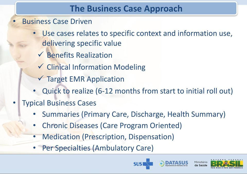realize (6-12 months from start to initial roll out) Typical Business Cases Summaries (Primary Care, Discharge,