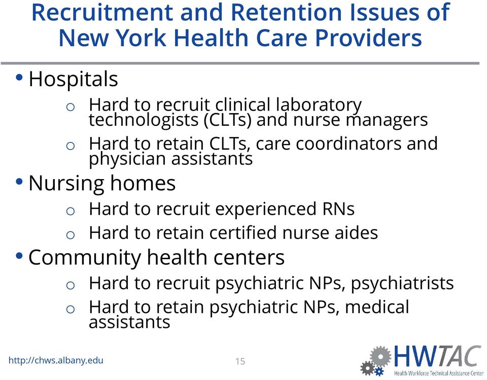 homes o Hard to recruit experienced RNs o Hard to retain certified nurse aides Community health centers o Hard to