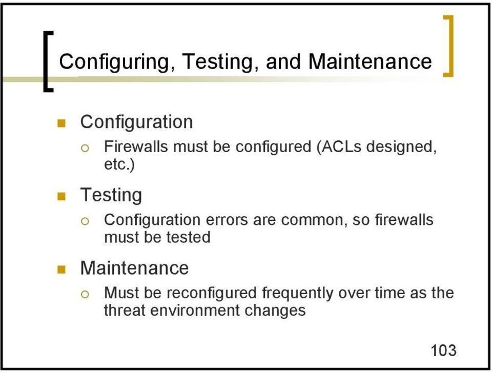 ) Testing Configuration errors are common, so firewalls must be