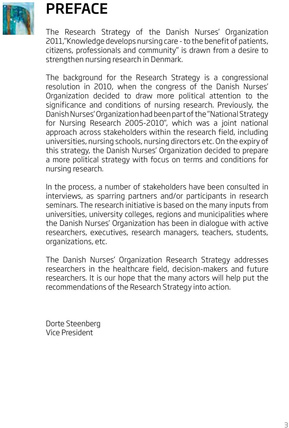 The background for the Research Strategy is a congressional resolution in 2010, when the congress of the Danish Nurses Organization decided to draw more political attention to the significance and