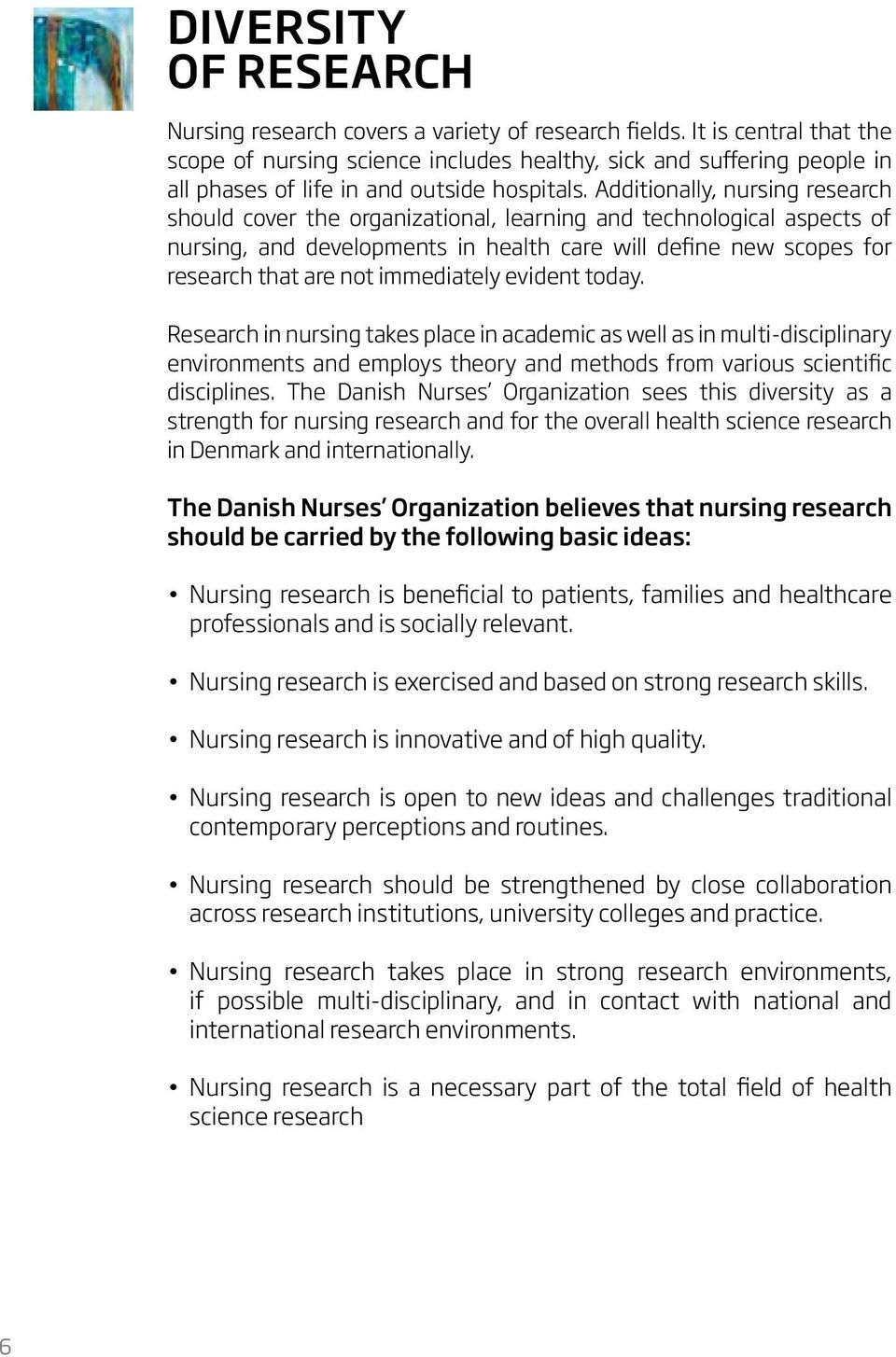Additionally, nursing research should cover the organizational, learning and technological aspects of nursing, and developments in health care will define new scopes for research that are not