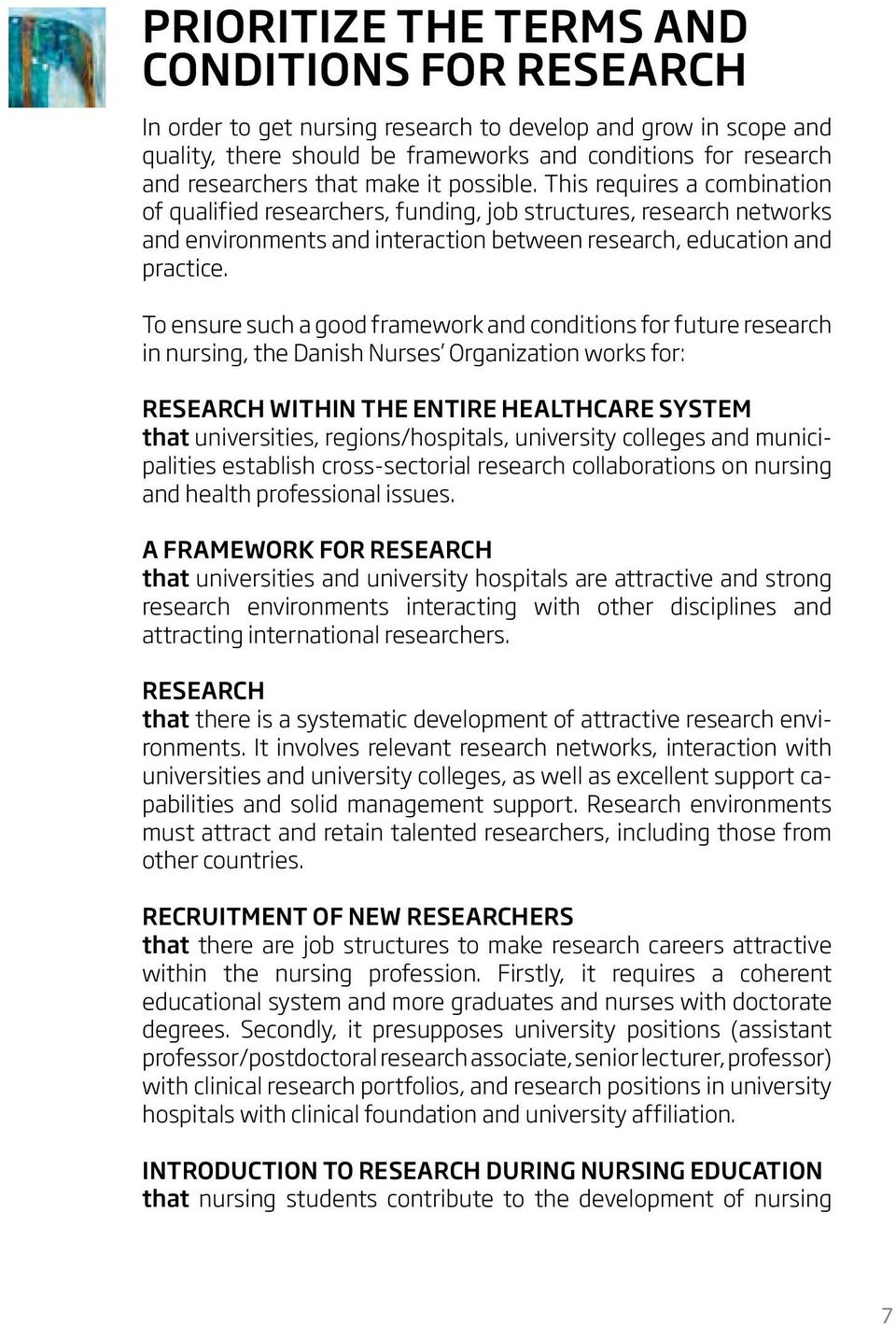 To ensure such a good framework and conditions for future research in nursing, the Danish Nurses Organization works for: Research within the entire healthcare system that universities,