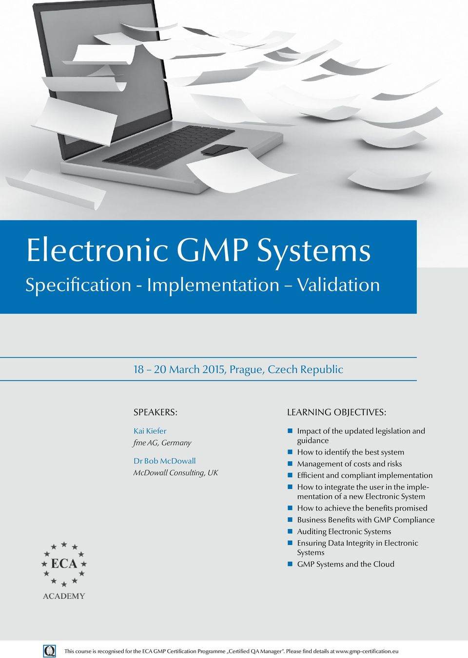 integrate the user in the implementation of a new Electronic System How to achieve the benefits promised Business Benefits with GMP Compliance Auditing Electronic Systems Ensuring Data