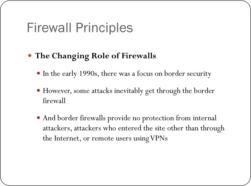 firewall And border firewalls provide no protection from internal attackers,