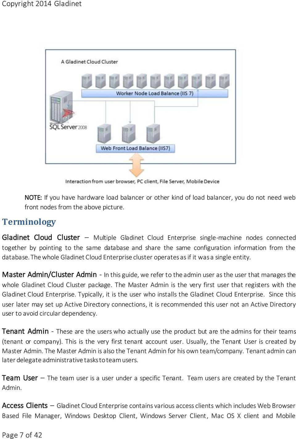 database. The whole Gladinet Cloud Enterprise cluster operates as if it was a single entity.