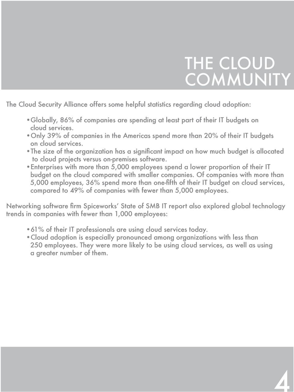 The size of the organization has a significant impact on how much budget is allocated to cloud projects versus on-premises software.