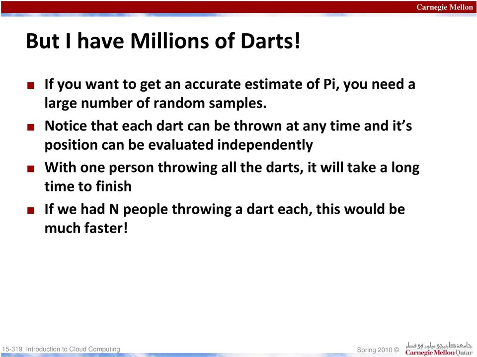 Notice that each dart can be thrown at any time and it s position can be evaluated