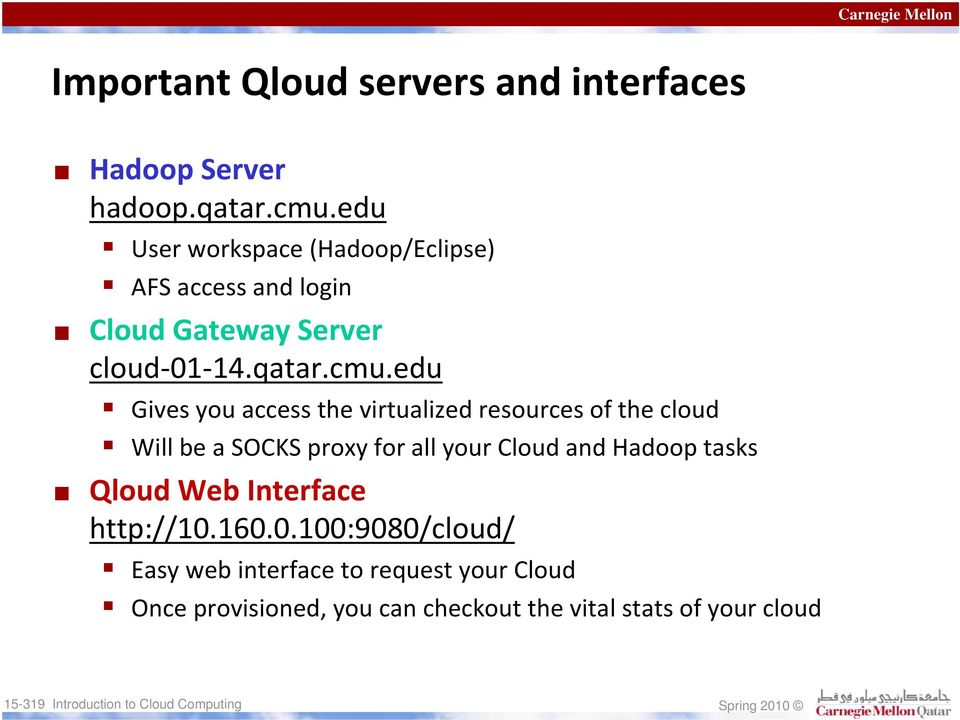 edu Gives you access the virtualized resources of the cloud Will be a SOCKS proxy for all your Cloud and Hadoop