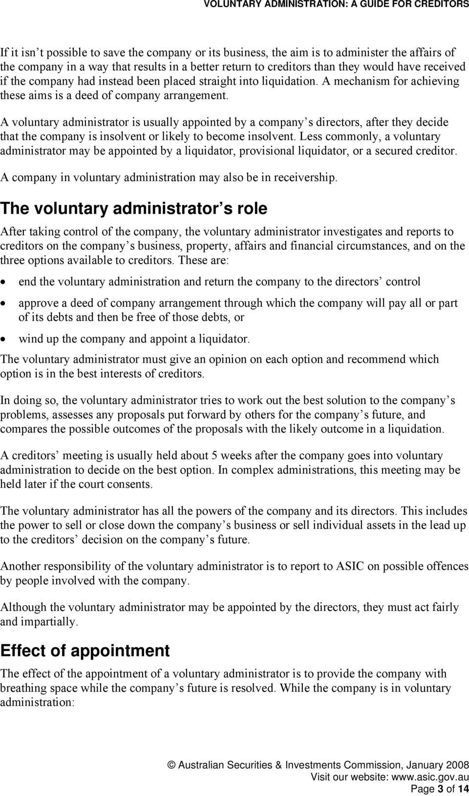A voluntary administrator is usually appointed by a company s directors, after they decide that the company is insolvent or likely to become insolvent.