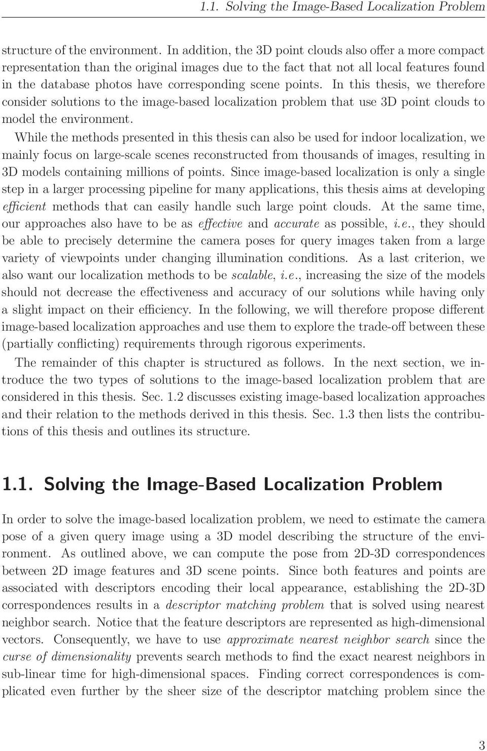 points. In this thesis, we therefore consider solutions to the image-based localization problem that use 3D point clouds to model the environment.