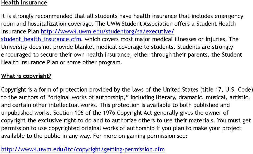 The University does not provide blanket medical coverage to students.