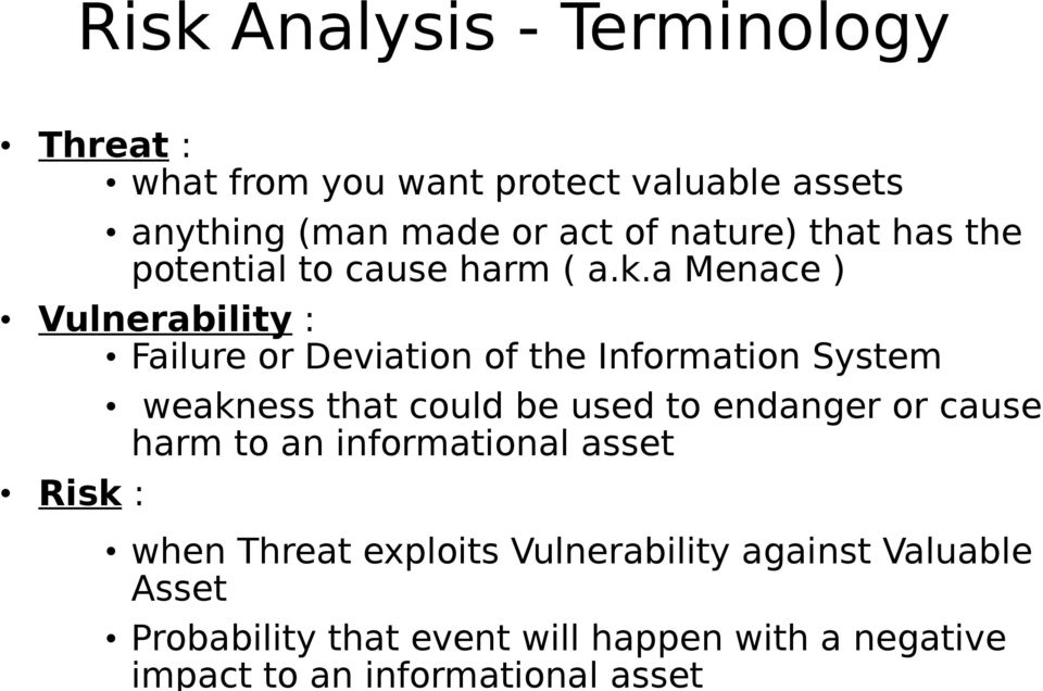 a Menace ) Vulnerability : Failure or Deviation of the Information System weakness that could be used to endanger