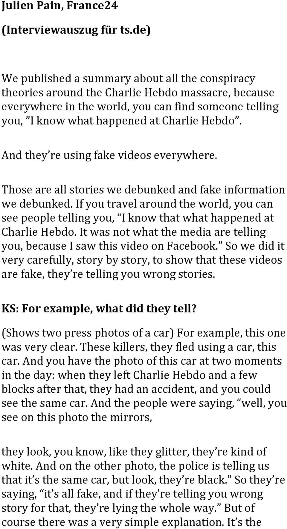 Hebdo. And they re using fake videos everywhere. Those are all stories we debunked and fake information we debunked.
