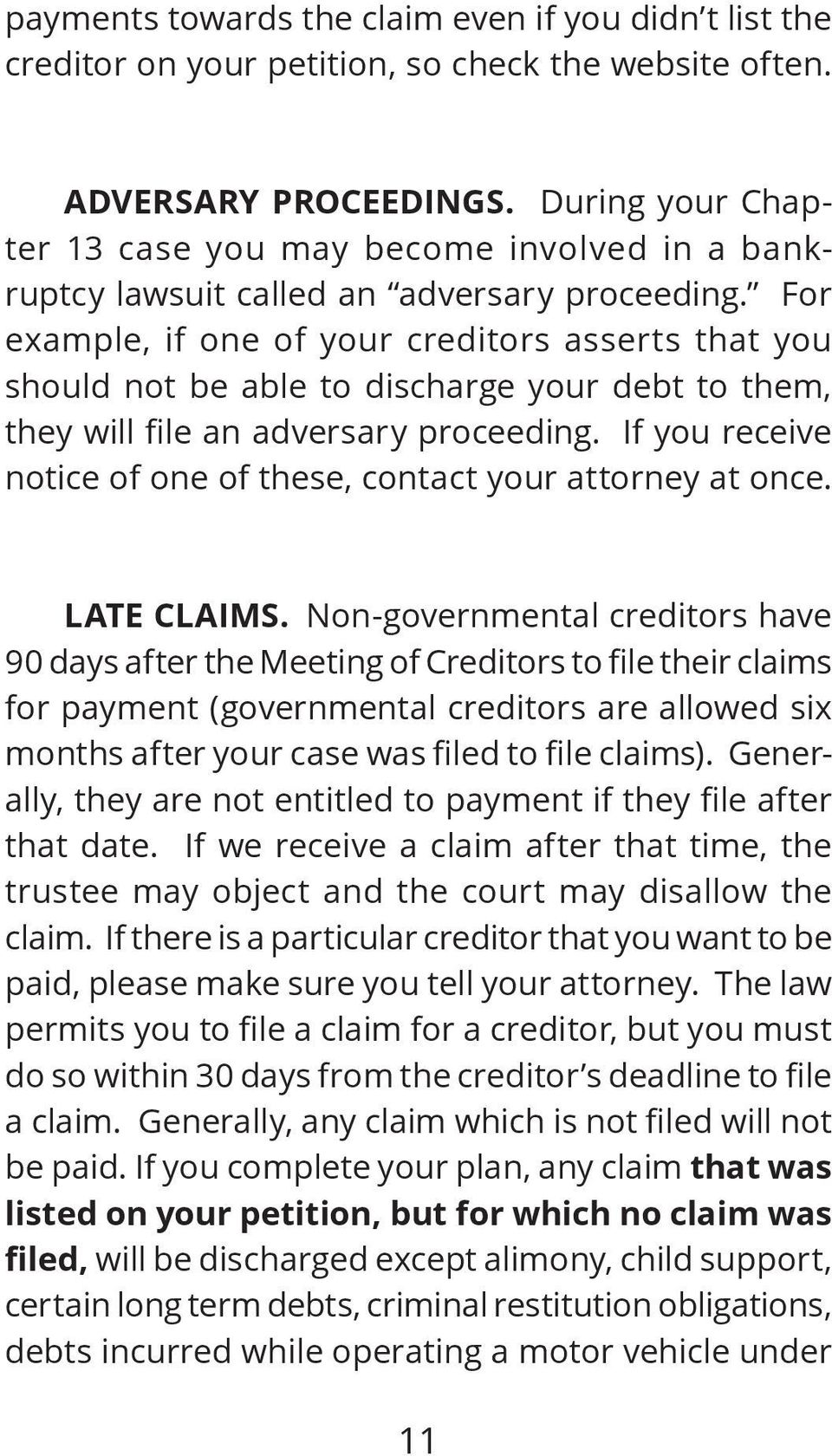 For example, if one of your creditors asserts that you should not be able to discharge your debt to them, they will file an adversary proceeding.