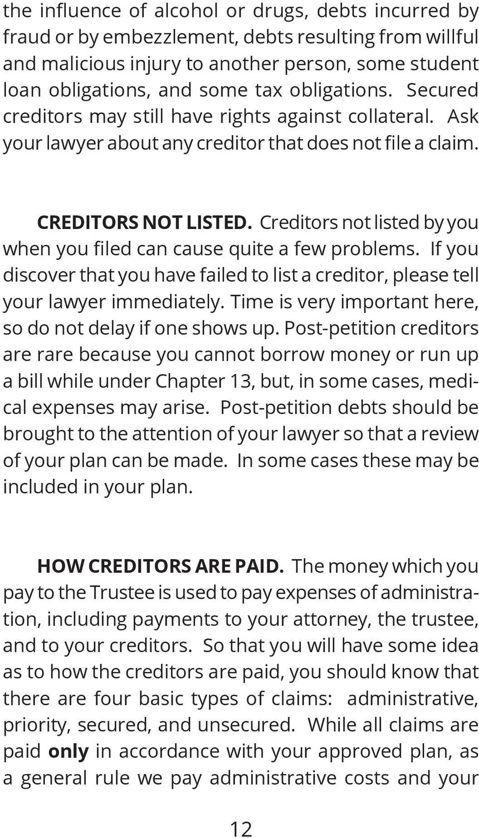 Creditors not listed by you when you filed can cause quite a few problems. If you discover that you have failed to list a creditor, please tell your lawyer immediately.