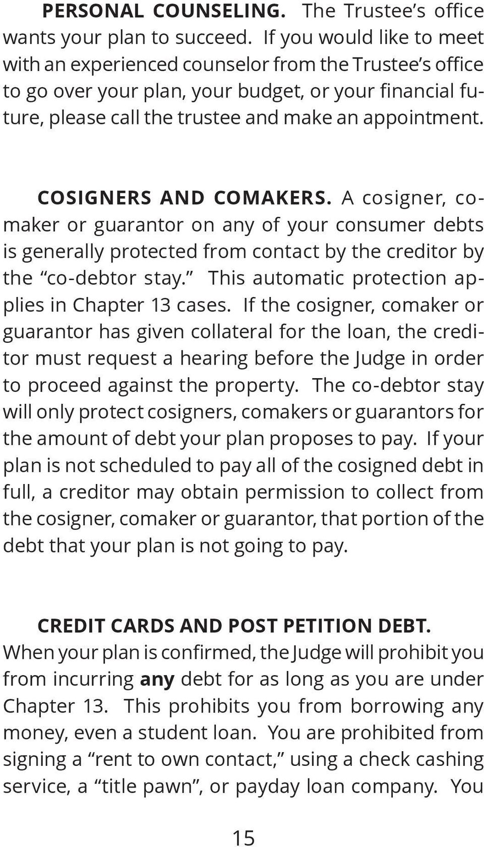 COSIGNERS AND COMAKERS. A cosigner, comaker or guarantor on any of your consumer debts is generally protected from contact by the creditor by the co-debtor stay.