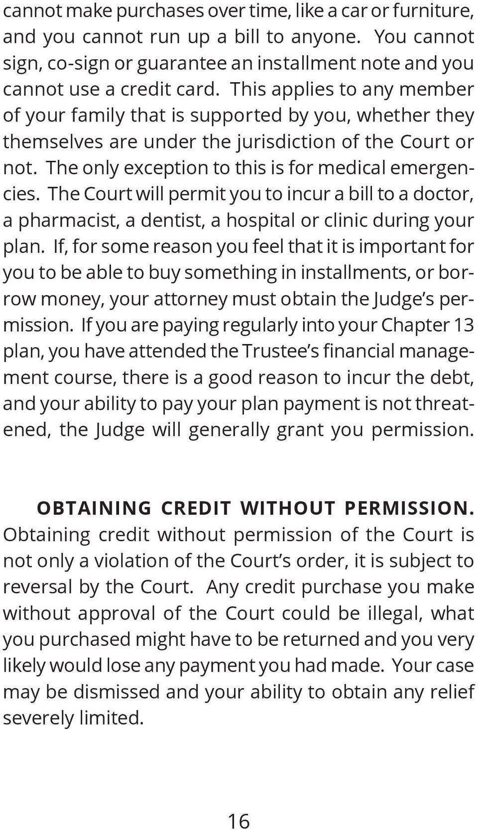 The Court will permit you to incur a bill to a doctor, a pharmacist, a dentist, a hospital or clinic during your plan.