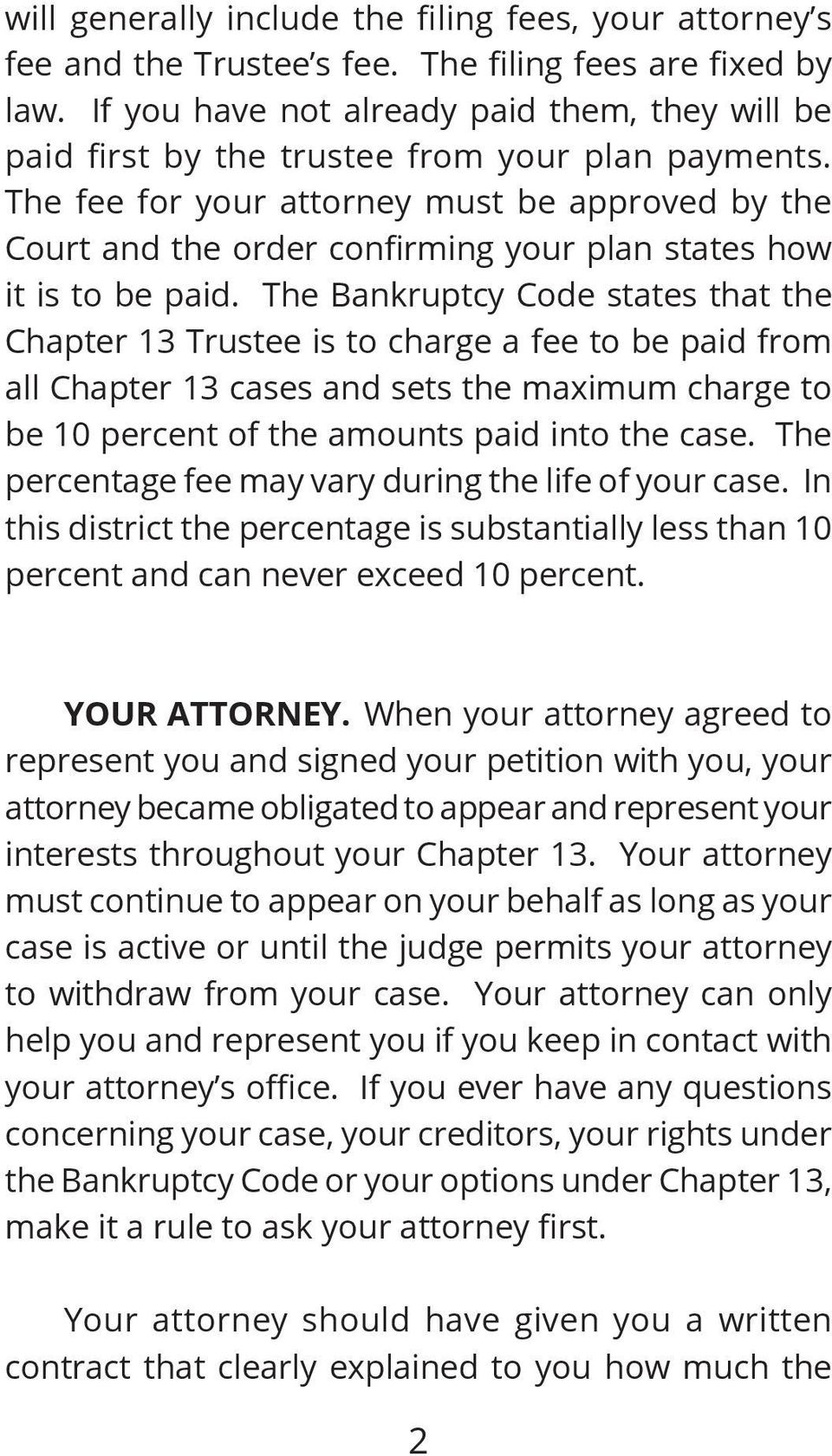 The fee for your attorney must be approved by the Court and the order confirming your plan states how it is to be paid.