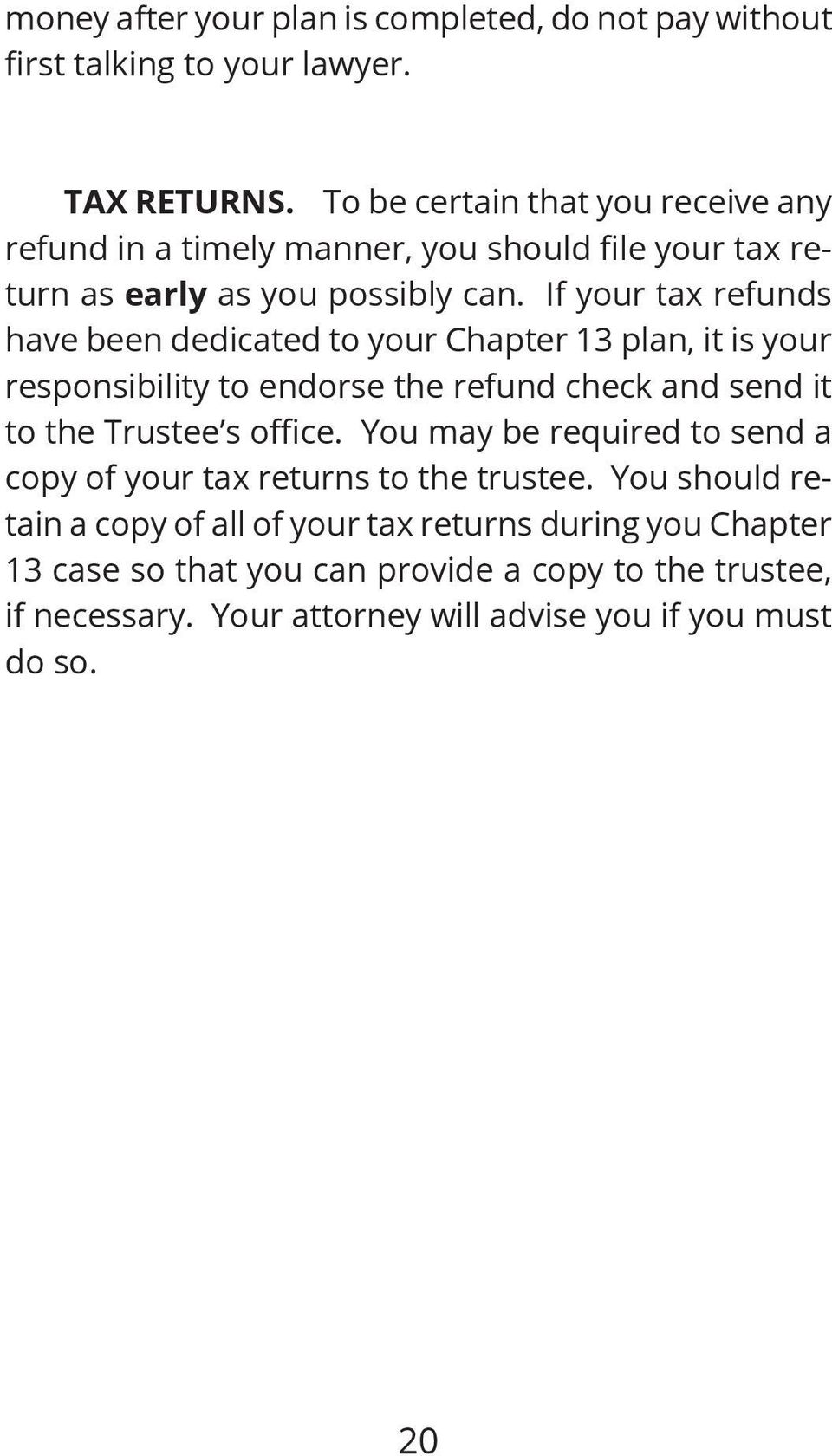 If your tax refunds have been dedicated to your Chapter 13 plan, it is your responsibility to endorse the refund check and send it to the Trustee s office.