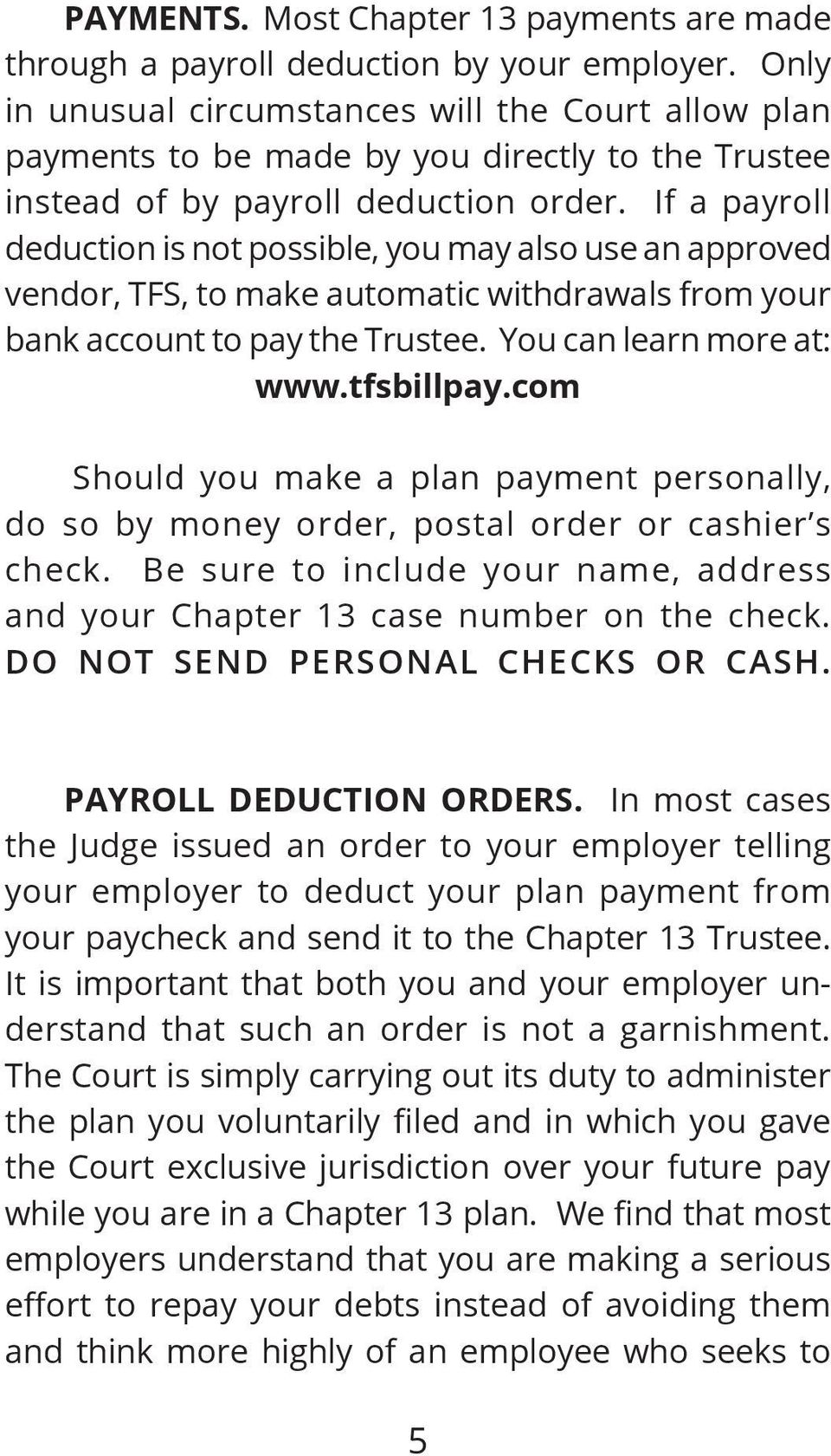 If a payroll deduction is not possible, you may also use an approved vendor, TFS, to make automatic withdrawals from your bank account to pay the Trustee. You can learn more at: www.tfsbillpay.