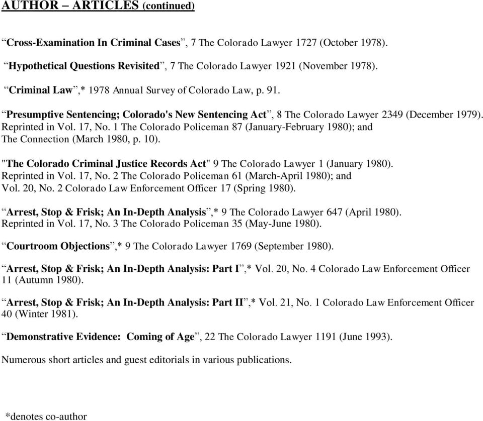 "1 The Colorado Policeman 87 (January-February 1980); and The Connection (March 1980, p. 10). ""The Colorado Criminal Justice Records Act"" 9 The Colorado Lawyer 1 (January 1980). Reprinted in Vol."