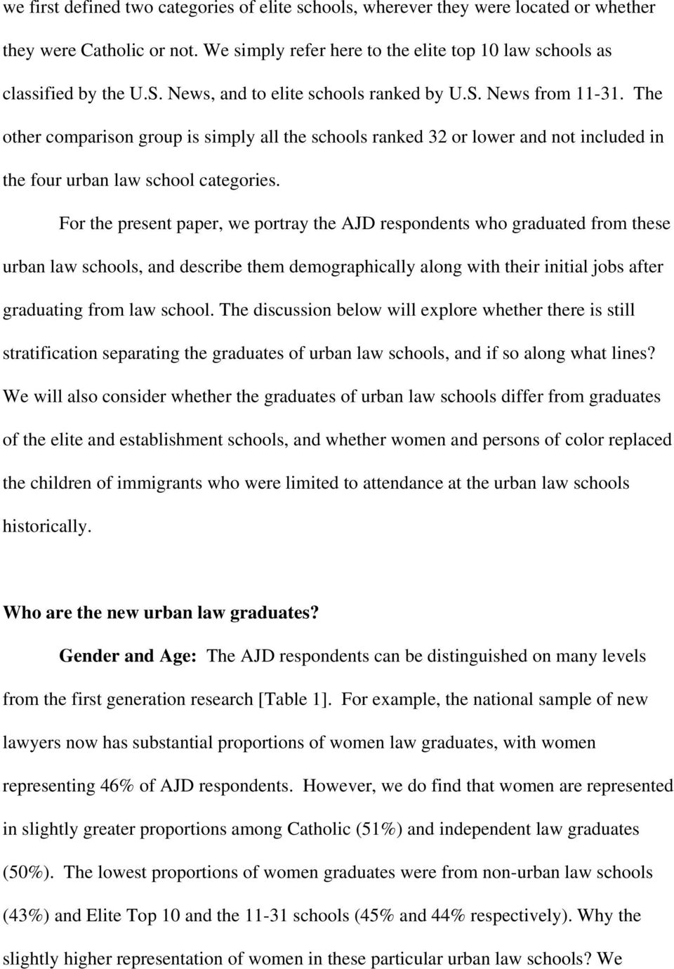 For the present paper, we portray the AJD respondents who graduated from these urban law schools, and describe them demographically along with their initial jobs after graduating from law school.