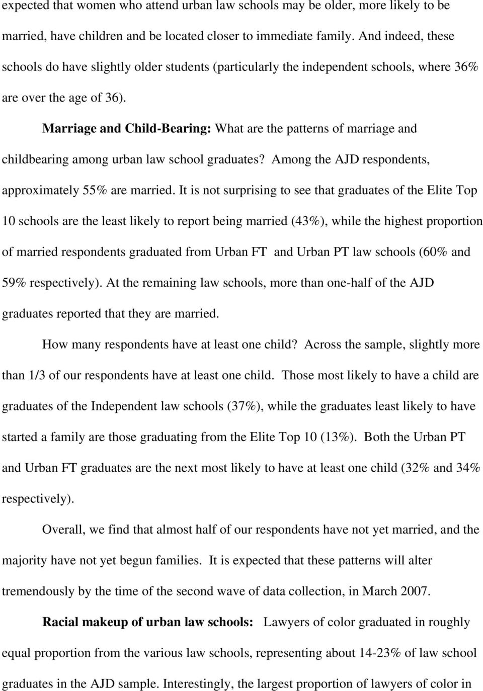 Marriage and Child-Bearing: What are the patterns of marriage and childbearing among urban law school graduates? Among the AJD respondents, approximately 55% are married.
