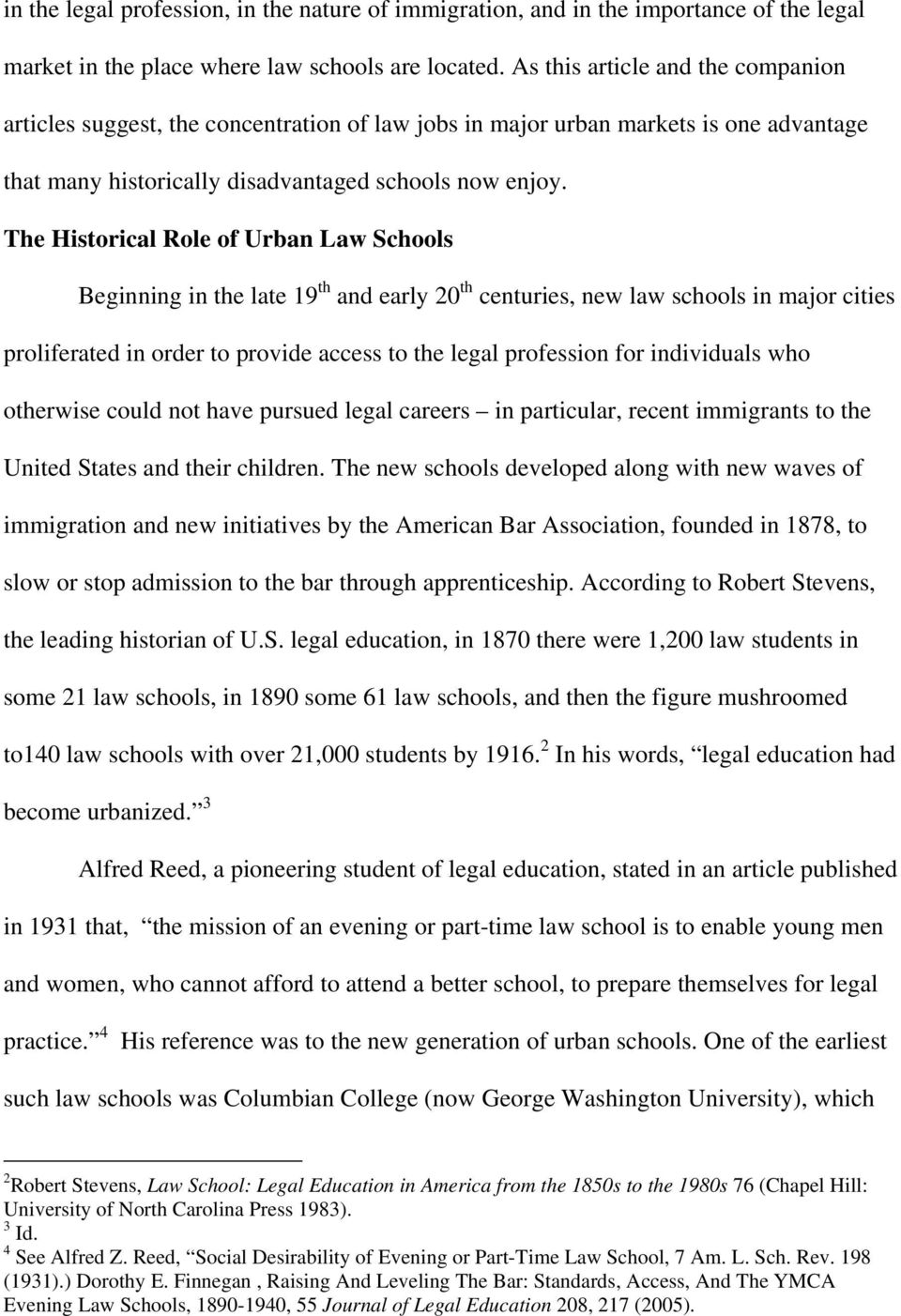 The Historical Role of Urban Law Schools Beginning in the late 19 th and early 20 th centuries, new law schools in major cities proliferated in order to provide access to the legal profession for