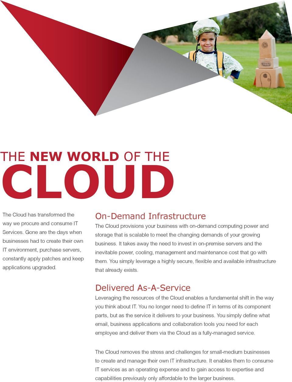 On-Demand Infrastructure The Cloud provisions your business with on-demand computing power and storage that is scalable to meet the changing demands of your growing business.