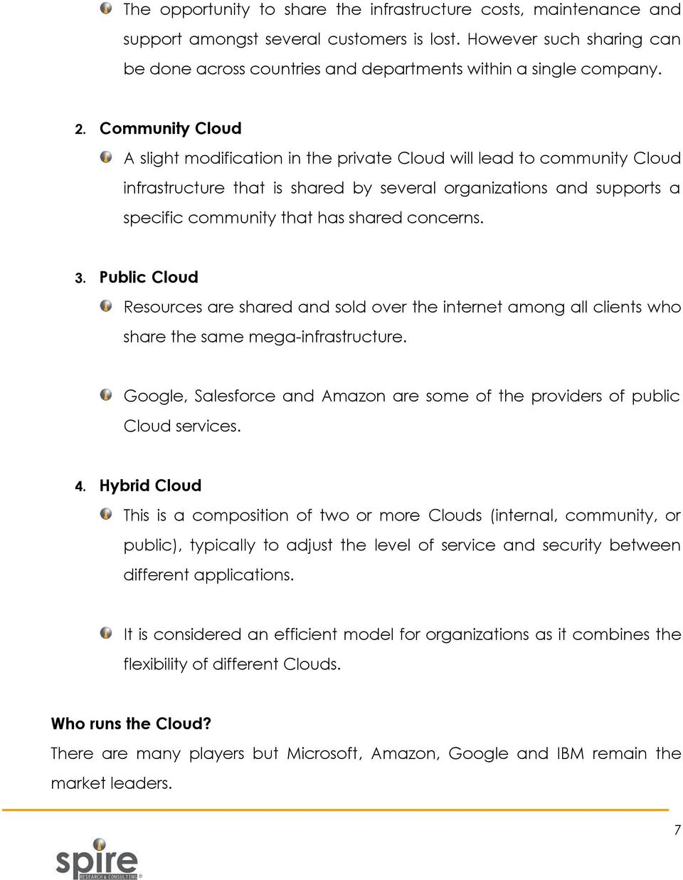 concerns. 3. Public Cloud Resources are shared and sold over the internet among all clients who share the same mega-infrastructure.