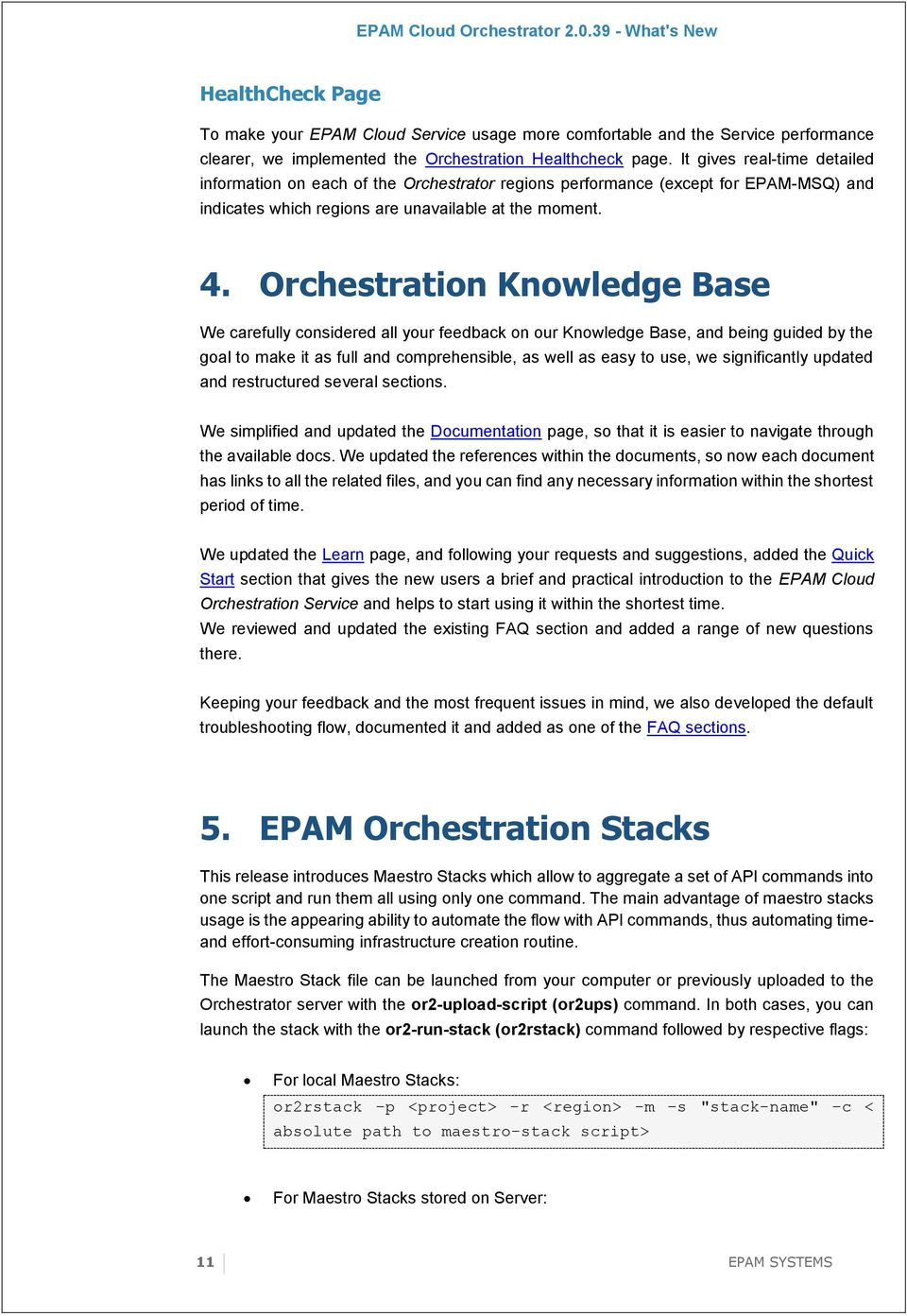 Orchestration Knowledge Base We carefully considered all your feedback on our Knowledge Base, and being guided by the goal to make it as full and comprehensible, as well as easy to use, we