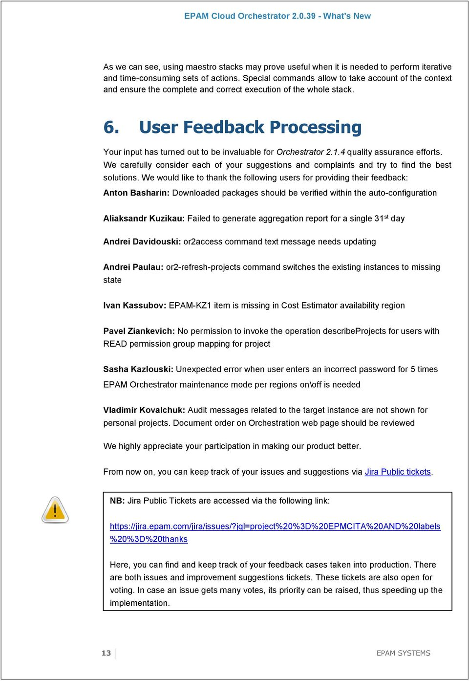 User Feedback Processing Your input has turned out to be invaluable for Orchestrator 2.1.4 quality assurance efforts.