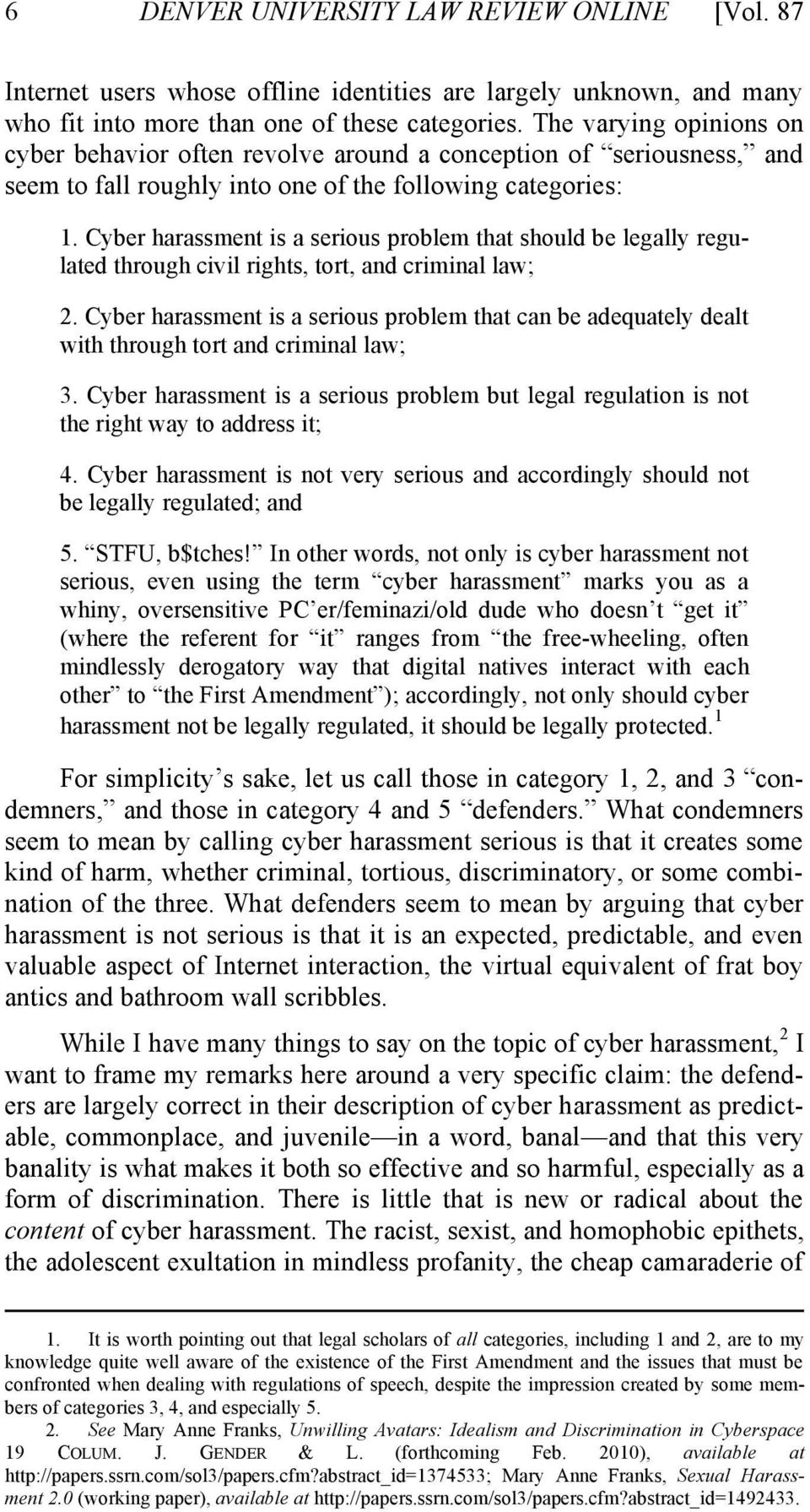 Cyber harassment is a serious problem that should be legally regulated through civil rights, tort, and criminal law; 2.