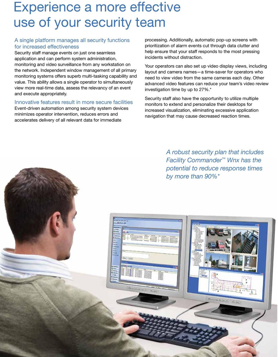 Independent window management of all primary monitoring systems offers superb multi-tasking capability and value.