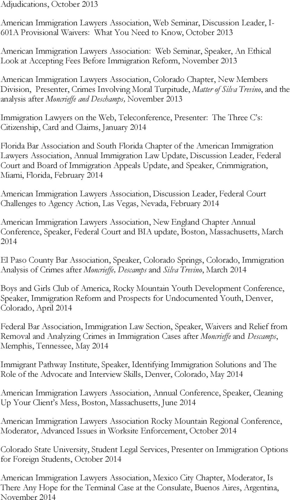 Presenter, Crimes Involving Moral Turpitude, Matter of Silva Trevino, and the analysis after Moncrieffe and Deschamps, November 2013 Immigration Lawyers on the Web, Teleconference, Presenter: The