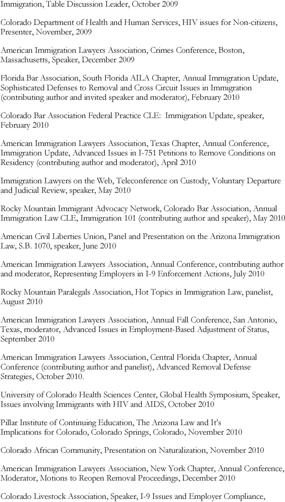 Issues in Immigration (contributing author and invited speaker and moderator), February 2010 Colorado Bar Association Federal Practice CLE: Immigration Update, speaker, February 2010 American
