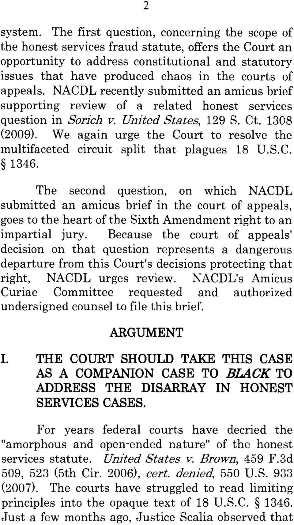 appeals. NACDL recently submitted an amicus brief supporting review of a related honest services question in Sorieh v. United States, 129 S. Ct. 1308 (2009).