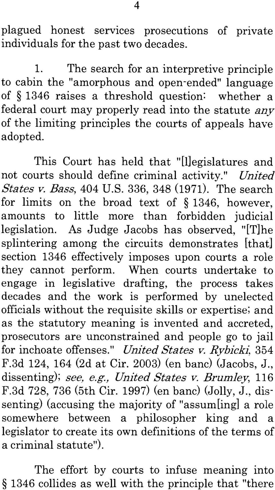 "limiting principles the courts of appeals have adopted. This Court has held that ""[1]egislatures and not courts should define criminal activity."" United States v. Bass, 404 U.S. 336, 348 (1971)."