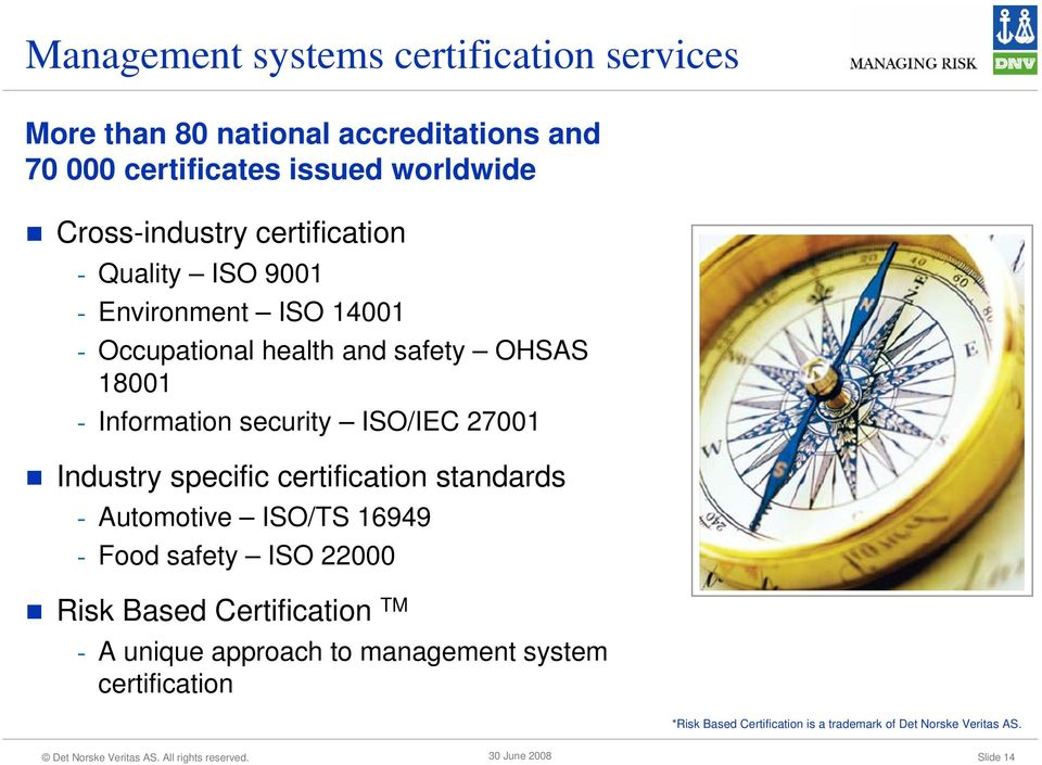 security ISO/IEC 27001 Industry specific certification standards - Automotive ISO/TS 16949 - Food safety ISO 22000 Risk Based