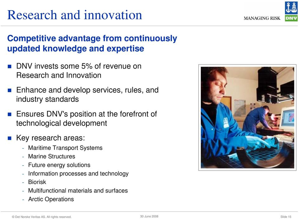 the forefront of technological development Key research areas: - Maritime Transport Systems - Marine Structures - Future