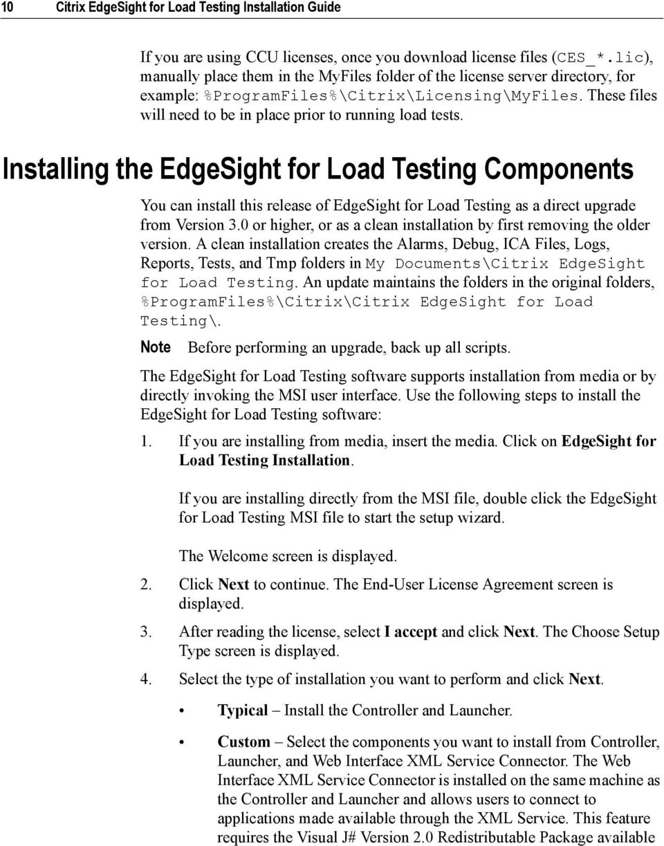 Installing the EdgeSight for Load Testing Components You can install this release of EdgeSight for Load Testing as a direct upgrade from Version 3.