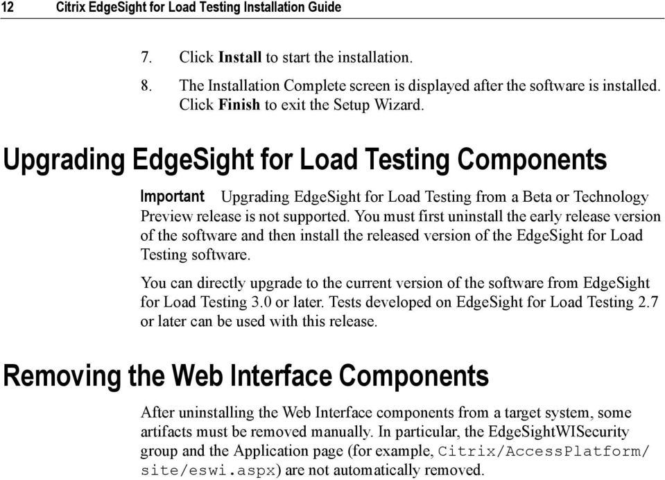 You must first uninstall the early release version of the software and then install the released version of the EdgeSight for Load Testing software.