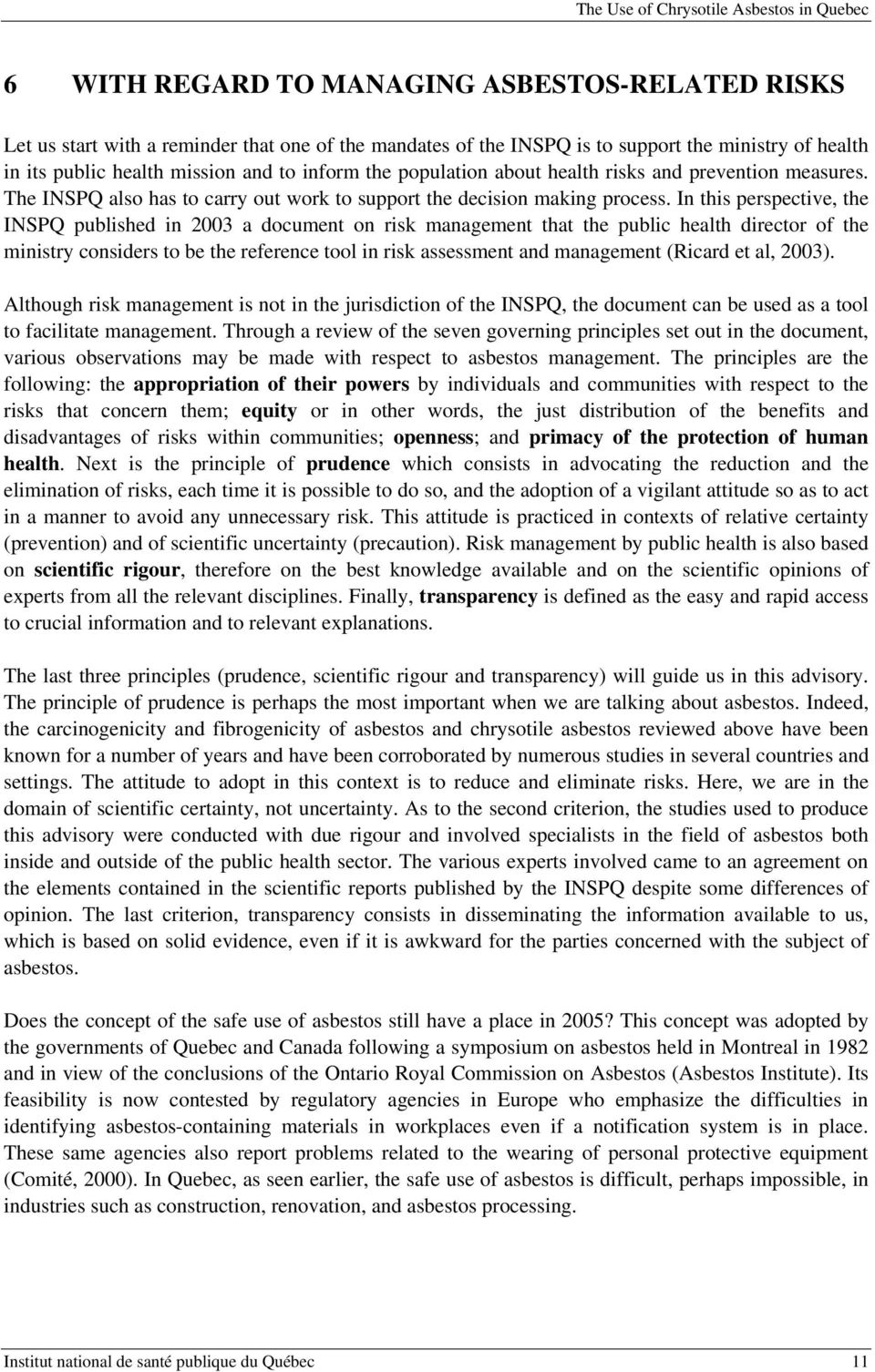 In this perspective, the INSPQ published in 2003 a document on risk management that the public health director of the ministry considers to be the reference tool in risk assessment and management