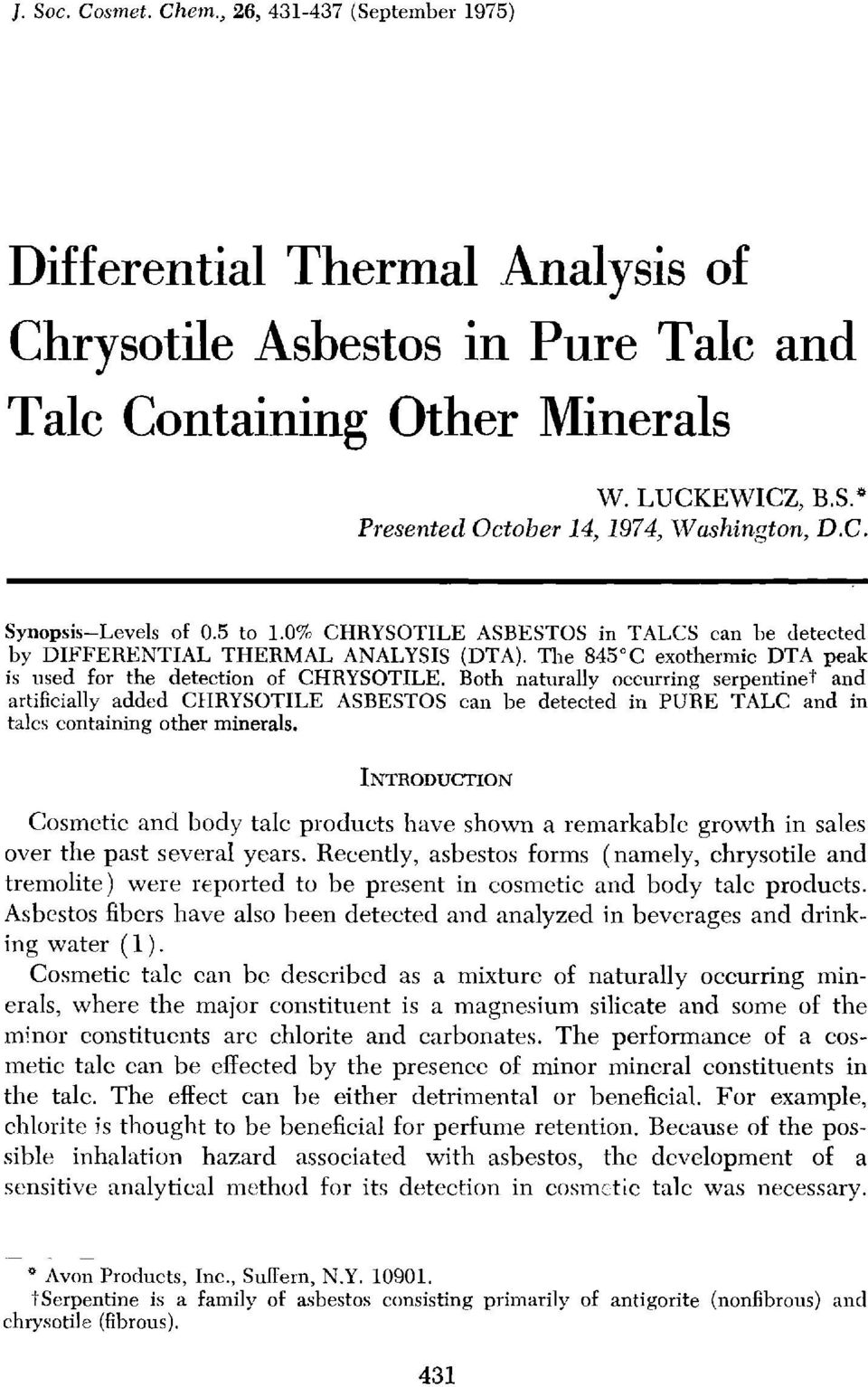Both naturally occurring serpentinet and artificially added CHRYSOTILE ASBESTOS can be detected in PURE TALC and in talcs containing other minerals.